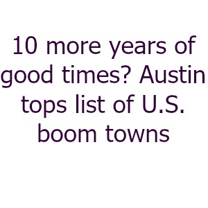 10 more years of good times? Austin tops list of U.S. boom towns