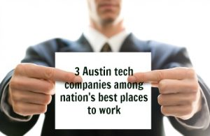 3 Austin tech companies among nation's best places to work