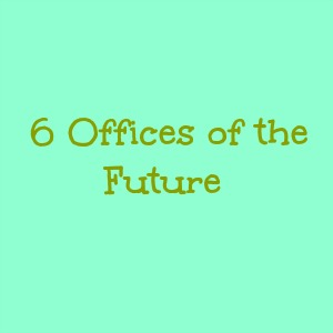 A Look at 6 Offices of the Future