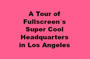 A Tour of Fullscreen's Super Cool Headquarters in Los Angeles