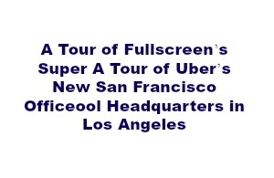 A Tour of Uber's New San Francisco Office