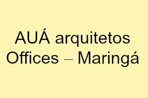 AUÁ arquitetos Offices – Maringá
