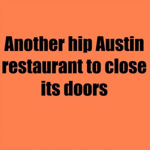Another hip Austin restaurant to close its doors