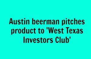 Austin beerman pitches product to 'West Texas Investors Club'