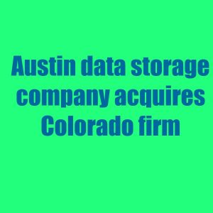 Austin data storage company acquires Colorado firm