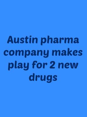 Austin pharma company makes play for 2 new drugs