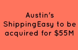 Austin's ShippingEasy to be acquired for $55M