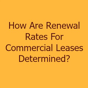 How Are Renewal Rates For Commercial Leases Determined?