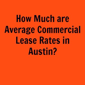 How Much are Average Commercial Lease Rates in Austin?