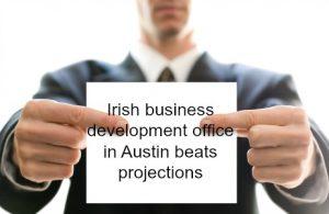 Irish business development office in Austin beats projections