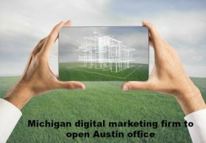 Michigan digital marketing firm to open Austin office