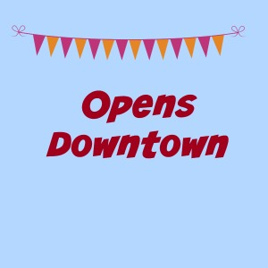 Opens Downtown