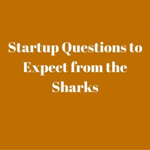 Questions the sharks will ask startups