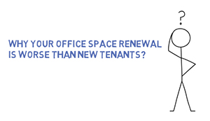 Why Your Office Space Renewal is Worse Than New Tenants?