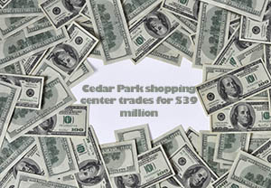 Title_Cedar Park shopping center trades for $39 million