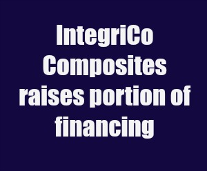 IntegriCo Composites raises portion of financing