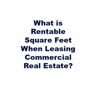 What is Rentable Square Feet When Leasing Commercial Real Estate?