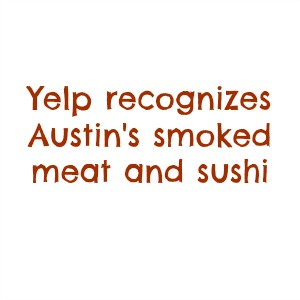 Yelp recognizes Austin's smoked meat and sushi