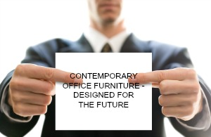 CONTEMPORARY OFFICE FURNITURE - DESIGNED FOR THE FUTURE