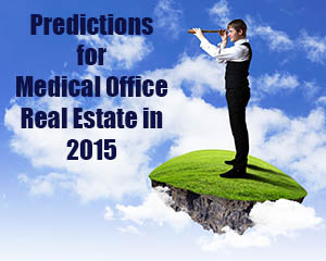 Top 5 Predictions for Medical Office Real Estate in 2015